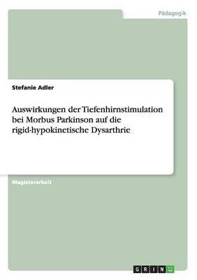 Auswirkungen Der Tiefenhirnstimulation Bei Morbus Parkinson Auf Die Rigid-Hypokinetische Dysarthrie (Paperback)