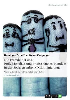 Die Fremde Bei Uns! Professionalitat Und Professionelles Handeln in Der Sozialen Arbeit (Diskriminierung) (Paperback)
