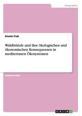 Waldbr nde Und Ihre kologischen Und konomischen Konsequenzen in Mediterranen kosystemen (Paperback)