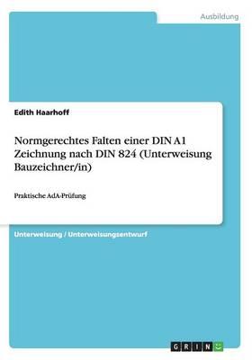Normgerechtes Falten Einer Din A1 Zeichnung Nach Din 824 (Unterweisung Bauzeichner/In) (Paperback)