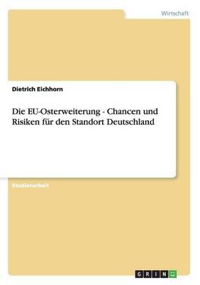 Die Eu-Osterweiterung - Chancen Und Risiken Fur Den Standort Deutschland (Paperback)