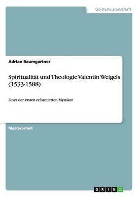 Spiritualitat Und Theologie Valentin Weigels (1533-1588) (Paperback)