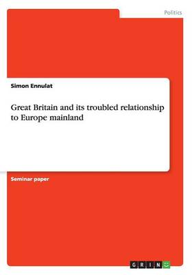 Great Britain and its troubled relationship to Europe mainland (Paperback)