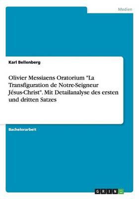 Olivier Messiaens Oratorium La Transfiguration de Notre-Seigneur J sus-Christ. Mit Detailanalyse Des Ersten Und Dritten Satzes (Paperback)