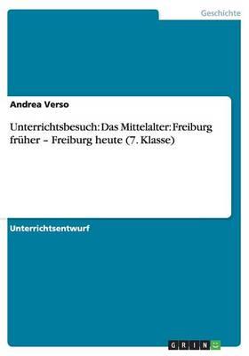 Unterrichtsbesuch: Das Mittelalter: Freiburg Fruher - Freiburg Heute (7. Klasse) (Paperback)