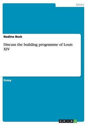 Discuss the Building Programme of Louis XIV (Paperback)