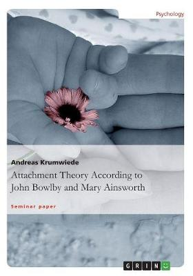 Attachment Theory According to John Bowlby and Mary Ainsworth (Paperback)