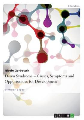 Down Syndrome - Causes, Symptoms Andopportunities for Development (Paperback)