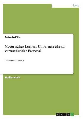 Motorisches Lernen. Umlernen Ein Zu Vermeidender Prozess? (Paperback)