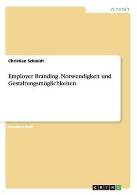 Employer Branding. Notwendigkeit Und Gestaltungsm glichkeiten (Paperback)