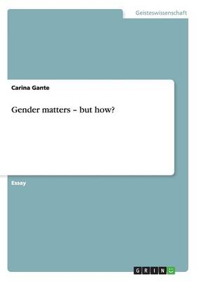 Gender Matters - But How? (Paperback)