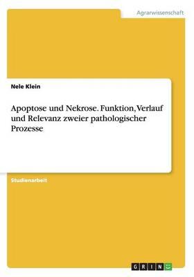 Apoptose Und Nekrose. Funktion, Verlauf Und Relevanz Zweier Pathologischer Prozesse (Paperback)