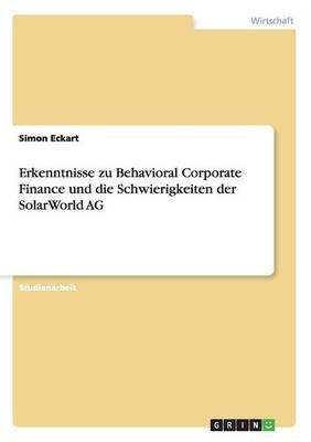 Erkenntnisse Zu Behavioral Corporate Finance Und Die Schwierigkeiten Der Solarworld AG (Paperback)