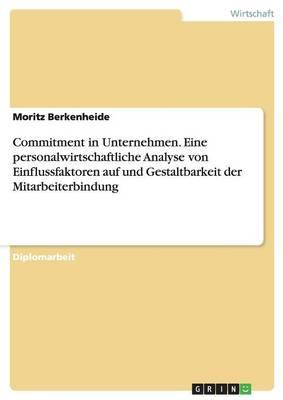 Commitment in Unternehmen. Eine Personalwirtschaftliche Analyse Von Einflussfaktoren Auf Und Gestaltbarkeit Der Mitarbeiterbindung (Paperback)