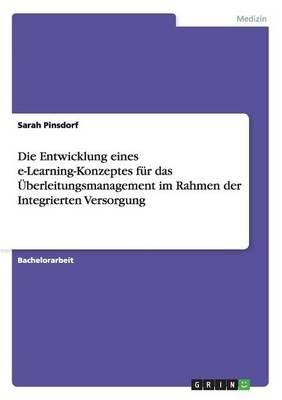 Die Entwicklung Eines E-Learning-Konzeptes Fur Das Uberleitungsmanagement Im Rahmen Der Integrierten Versorgung (Paperback)