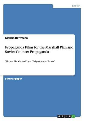 Propaganda Films for the Marshall Plan and Soviet Counter-Propaganda (Paperback)