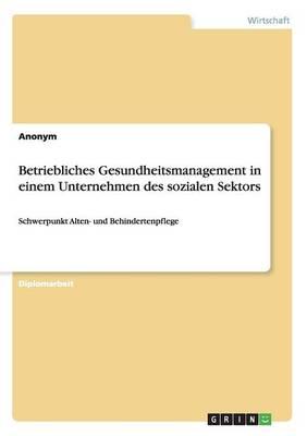Betriebliches Gesundheitsmanagement in Einem Unternehmen Des Sozialen Sektors (Paperback)