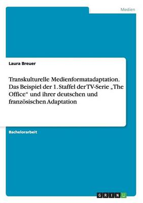"""Transkulturelle Medienformatadaptation. Das Beispiel Der 1. Staffel Der TV-Serie """"The Office Und Ihrer Deutschen Und Franzosischen Adaptation (Paperback)"""