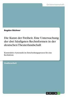 Die Kunst Der Freiheit. Eine Untersuchung Der Drei Haufigsten Rechtsformen in Der Deutschen Theaterlandschaft (Paperback)