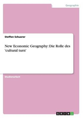 New Economic Geography: Die Rolle Des 'Cultural Turn' (Paperback)