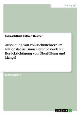 Ausbildung Von Volksschullehrern Im Nationalsozialismus Unter Besonderer Berucksichtigung Von UEberfullung Und Mangel (Paperback)