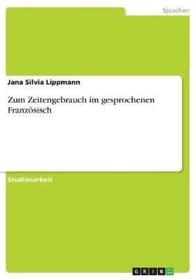 Zum Zeitengebrauch Im Gesprochenen Franz sisch (Paperback)