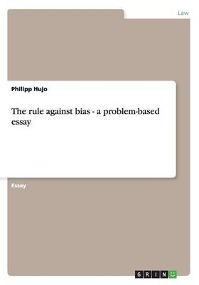 The Rule Against Bias - A Problem-Based Essay (Paperback)
