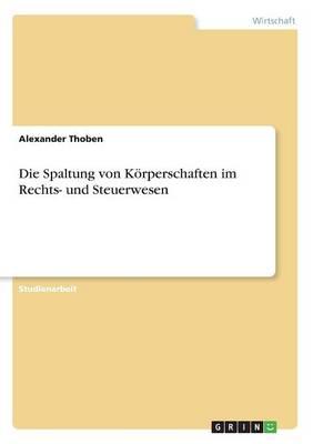 Die Spaltung Von Korperschaften Im Rechts- Und Steuerwesen (Paperback)
