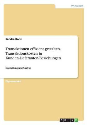 Transaktionen Effizient Gestalten.Transaktionskosten in Kunden-Lieferanten-Beziehungen (Paperback)