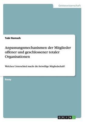 Anpassungsmechanismen Der Mitglieder Offener Und Geschlossener Totaler Organisationen (Paperback)