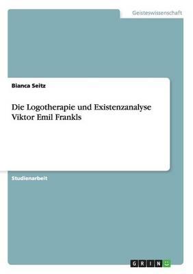 Die Logotherapie Und Existenzanalyse Viktor Emil Frankls (Paperback)