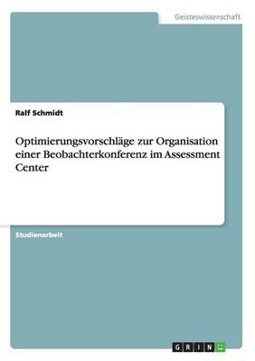 Optimierungsvorschlage Zur Organisation Einer Beobachterkonferenz Im Assessment Center (Paperback)