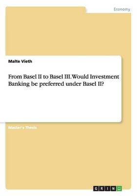 From Basel II to Basel III. Would Investment Banking Be Preferred Under Basel II? (Paperback)