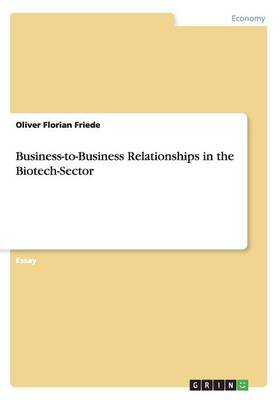 Business-To-Business Relationships in the Biotech-Sector (Paperback)