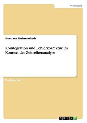 Kointegration Und Fehlerkorrektur Im Kontext Der Zeitreihenanalyse (Paperback)