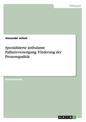 Spezialisierte Ambulante Palliativversorgung. Forderung Der Prozessqualitat (Paperback)