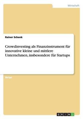 Crowdinvesting ALS Finanzinstrument F r Innovative Kleine Und Mittlere Unternehmen, Insbesondere F r Startups (Paperback)