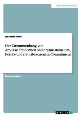 Der Zusammenhang Von Arbeitszufriedenheit Und Organisationalem-, Berufs- Und Statusbezogenem Commitment (Paperback)