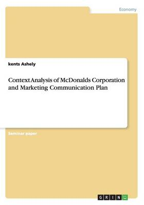 Context Analysis of McDonalds Corporation and Marketing Communication Plan (Paperback)