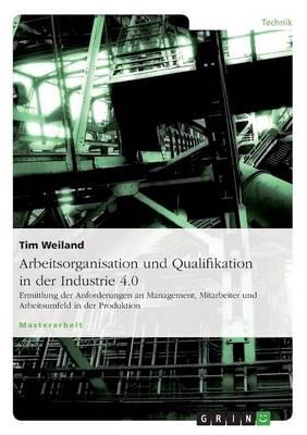 Arbeitsorganisation Und Qualifikation in Der Industrie 4.0 (Paperback)