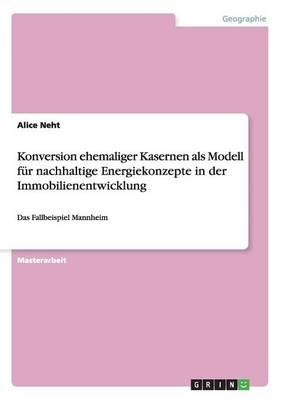 Konversion Ehemaliger Kasernen ALS Modell Fur Nachhaltige Energiekonzepte in Der Immobilienentwicklung (Paperback)