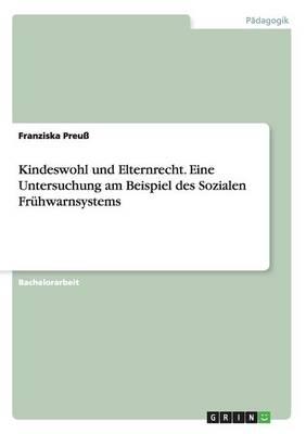 Kindeswohl Und Elternrecht. Eine Untersuchung Am Beispiel Des Sozialen Fruhwarnsystems (Paperback)