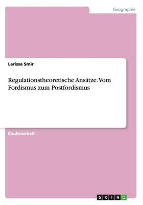 Regulationstheoretische Ansatze. Vom Fordismus Zum Postfordismus (Paperback)