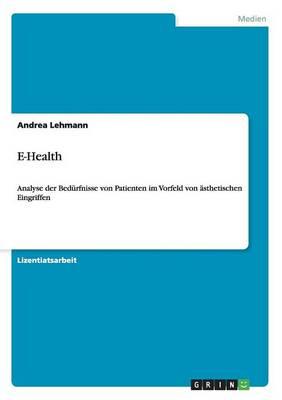 E-Health. Analyse Der Bedurfnisse Von Patienten Im Vorfeld Von Asthetischen Eingriffen (Paperback)