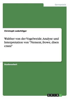 """Walther Von Der Vogelweide. Analyse Und Interpretation Von """"Nement, Frowe, Disen Cranz"""" (Paperback)"""