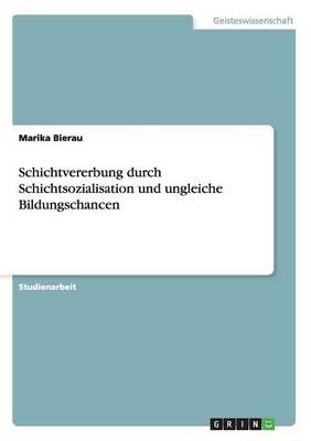 Schichtvererbung Durch Schichtsozialisation Und Ungleiche Bildungschancen (Paperback)