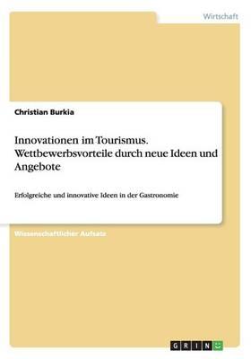 Innovationen Im Tourismus. Wettbewerbsvorteile Durch Neue Ideen Und Angebote (Paperback)