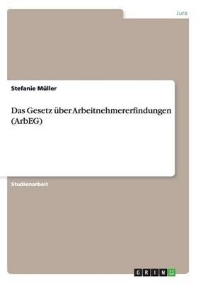 Das Gesetz Uber Arbeitnehmererfindungen (Arbeg) (Paperback)