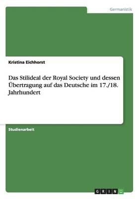 Das Stilideal Der Royal Society Und Dessen Ubertragung Auf Das Deutsche Im 17./18. Jahrhundert (Paperback)