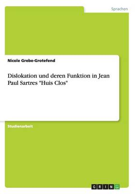 "Dislokation Und Deren Funktion in Jean Paul Sartres ""Huis Clos"" (Paperback)"